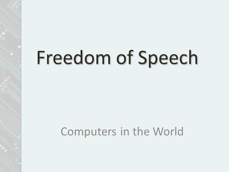 Freedom of Speech Computers in the World.  Communication Paradigms  Free-speech Principles  Unprotected Speech  Issues involving criminal prosecution.