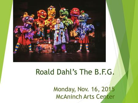 Roald Dahl's The B.F.G. Monday, Nov. 16, 2015 McAninch Arts Center.