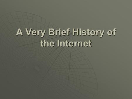 A Very Brief History of the Internet. The early development of what became the Internet.  In 1957, the Department of Defense founded the Advanced Research.