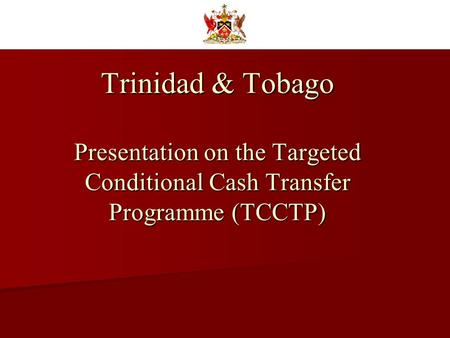 Trinidad & Tobago Presentation on the Targeted Conditional Cash Transfer Programme (TCCTP)