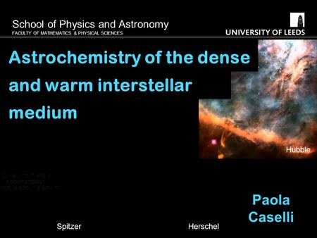 School of Physics and Astronomy FACULTY OF MATHEMATICS & PHYSICAL SCIENCES The IR-mm spectrum of a starburst galaxy Paola Caselli Astrochemistry of the.