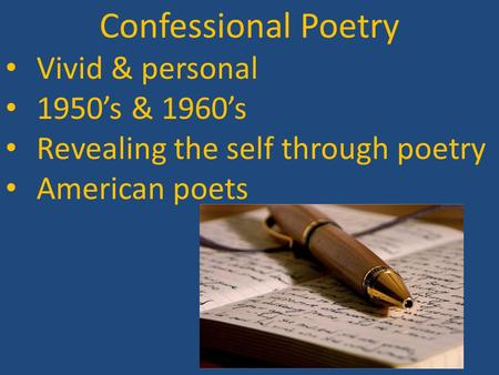 Confessional Poetry Vivid & personal 1950's & 1960's