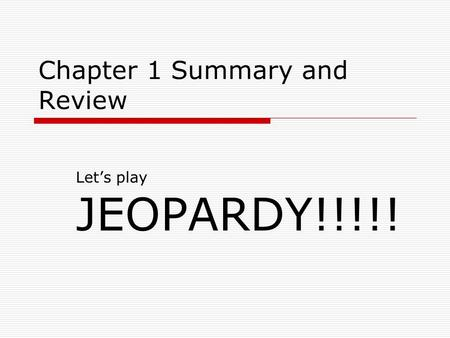 Chapter 1 Summary and Review Let's play JEOPARDY!!!!!
