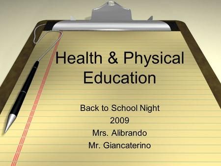 Health & Physical Education Back to School Night 2009 Mrs. Alibrando Mr. Giancaterino.