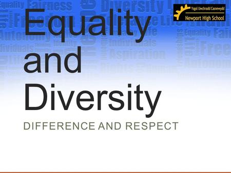 Equality and Diversity DIFFERENCE AND RESPECT. Freedom to be... We are very lucky that we have freedom. Freedom gives us the power or right to act, speak,