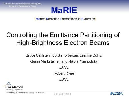 Operated by Los Alamos National Security, LLC for NNSA U N C L A S S I F I E D MaRIE Controlling the Emittance Partitioning of High-Brightness Electron.