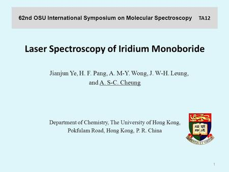 62nd OSU International Symposium on Molecular Spectroscopy TA12 Laser Spectroscopy of Iridium Monoboride Jianjun Ye, H. F. Pang, A. M-Y. Wong, J. W-H.