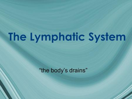 "The Lymphatic System ""the body's drains"". Principle Organs/Tissues Lymph (lymphatic fluid) Lymphatic vessels Lymph nodes (glands) Tonsils Thymus Spleen."