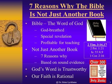@ Dr. Heinz Lycklama1 7 Reasons Why The Bible Is Not Just Another Book Bible – The Word of God –God-breathed –Special revelation –Profitable for teaching.