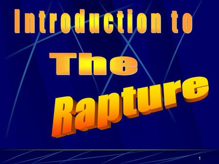 1. 2 most evangelistic periods The Rapture - Intro First 2½ - 3 centuries They turned their world upside down. Last 2½ - 3 centuries The gospel has spread.