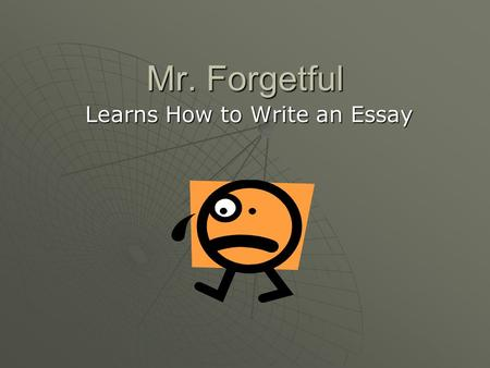 Mr. Forgetful Learns How to Write an Essay. How do you begin to write an introduction paragraph?  Step #1: Most essays begin with a hook or attention.