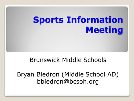 Sports Information Meeting Brunswick Middle Schools Bryan Biedron (Middle School AD)