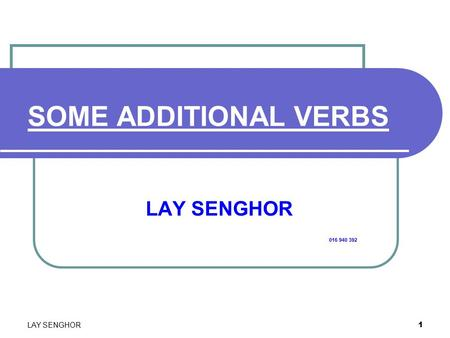 1 SOME ADDITIONAL VERBS LAY SENGHOR 016 940 392 LAY SENGHOR.