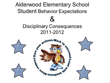 Alderwood Elementary School Student Behavior Expectations & Disciplinary Consequences 2011-2012.