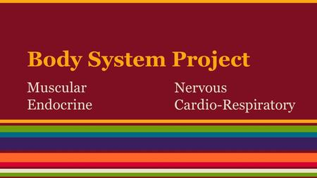 Body System Project Muscular Endocrine Nervous Cardio-Respiratory.