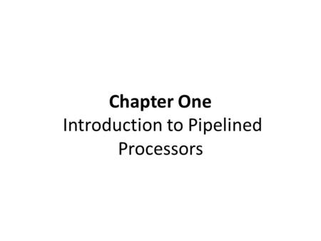 Chapter One Introduction to Pipelined Processors.