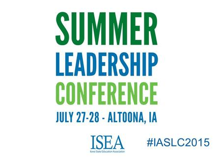 #IASLC2015. Iowa Department of Education Overview ISEA Summer Leadership Conference July 28, 2015.