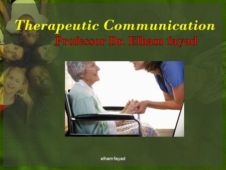Therapeutic Communication elham fayad. Objectives : By the end of the session the student will be able to :  Aware of self by Communicate with your self.