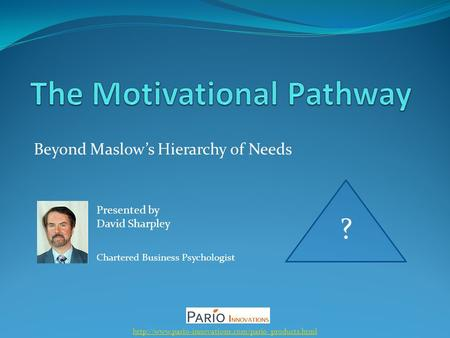 Beyond Maslow's Hierarchy of Needs  Presented by David Sharpley Chartered Business Psychologist ?
