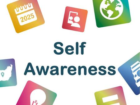 Self Awareness. Objectives By the end of these activities, students will be able to: Have a range of words to use when describing themselves Identify.