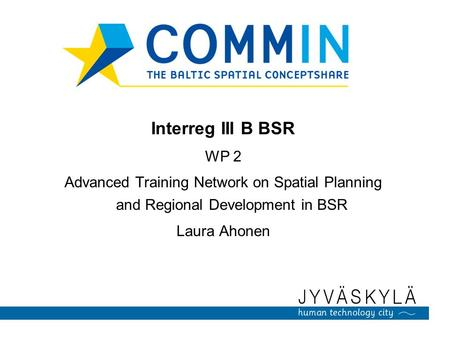 Interreg III B BSR WP 2 Advanced Training Network on Spatial Planning and Regional Development in BSR Laura Ahonen.