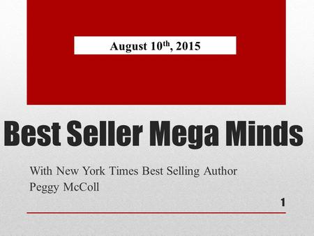 Best Seller Mega Minds With New York Times Best Selling Author Peggy McColl 1 August 10 th, 2015.