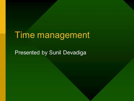 Time management Presented by Sunil Devadiga. Opening: Give Evidence... Introductory Tape.