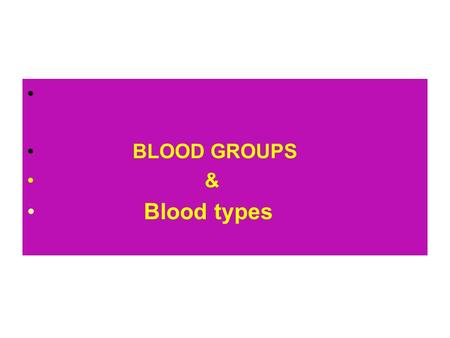 BLOOD GROUPS & Blood types. Objectives: 1. List the various types of blood groups. 2. Understand that the RBC surface antigens A or B, or their absence.