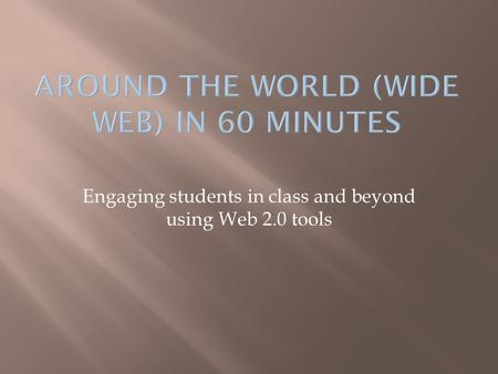 Engaging students in class and beyond using Web 2.0 tools.