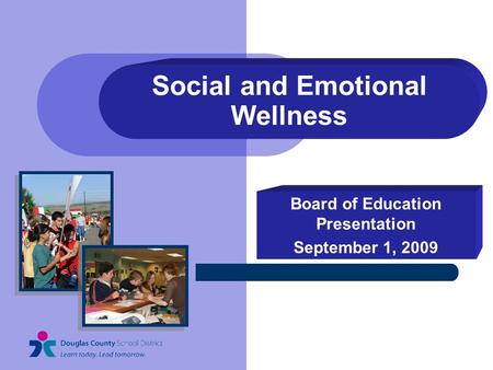 Social and Emotional Wellness Board of Education Presentation September 1, 2009.
