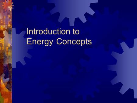 "Introduction to Energy Concepts. Energy  Derived from Green en (in) and ergon (work) – "" in work ""  "" Forceful or vigorous language ""  First definition."