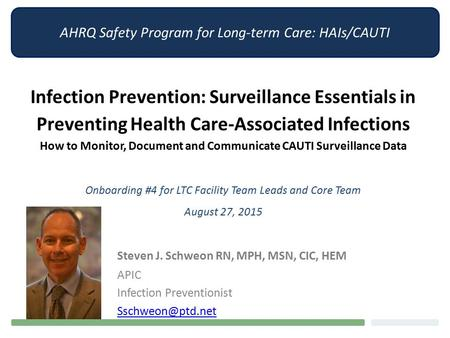 AHRQ Safety Program for Long-term Care: HAIs/CAUTI Infection Prevention: Surveillance Essentials in Preventing Health Care-Associated Infections How to.