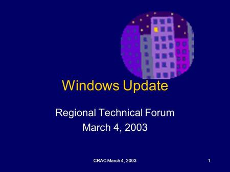 CRAC March 4, 20031 Windows Update Regional Technical Forum March 4, 2003.