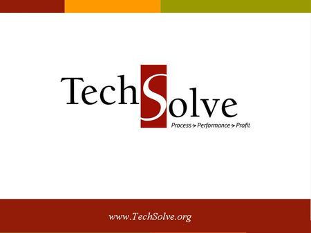 Www.techsolve.org. www.TechSolve.orgCall:1.800.345.4482 About TechSolve 1982 Founded as Not-for-Profit Organization 501(c)(3) 1984 Joined Ohio's Edison.