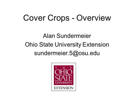 Cover Crops - Overview Alan Sundermeier Ohio State University Extension