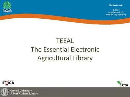 TEEAL The Essential Electronic Agricultural Library Contact us at:   Website: