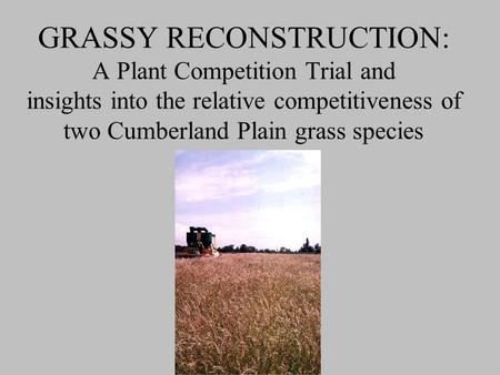 GRASSY RECONSTRUCTION: A Plant Competition Trial and insights into the relative competitiveness of two Cumberland Plain grass species.
