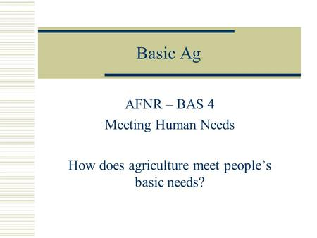 How does agriculture meet people's basic needs?
