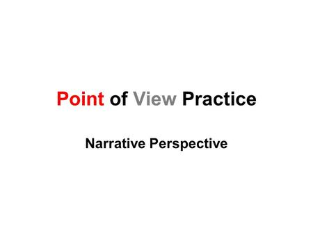Point of View Practice Narrative Perspective. Directions 1.We will read the passages. 2.You will determine the point of view. 3.You will be asked HOW.