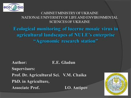 CABINET MINISTRY OF UKRAINE NATIONAL UNIVERSITY OF LIFE AND ENVIRONMENTAL SCIENCES OF UKRAINE Ecological monitoring of lucerne mosaic virus in agricultural.