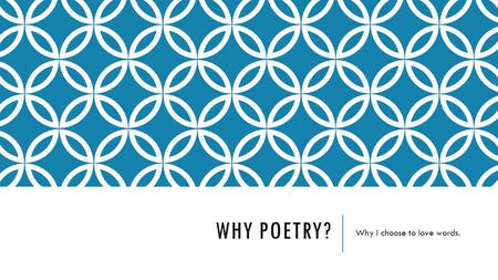 WHY POETRY? Why I choose to love words.. MR. WILSON  8 th grade English teacher  Encouraged us to express ourselves  Wanted us to seize the day  Taught.