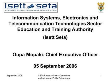 September 2006SETA Report to Select Committee on Labour and Public Enterprises 1 Labour Information Systems, Electronics and Telecommunication Technologies.