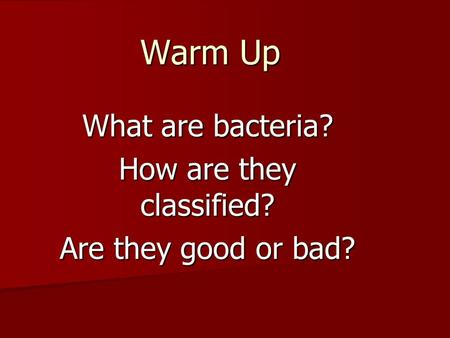 What are <strong>bacteria</strong>? How are they classified? Are they good or bad? Warm Up.