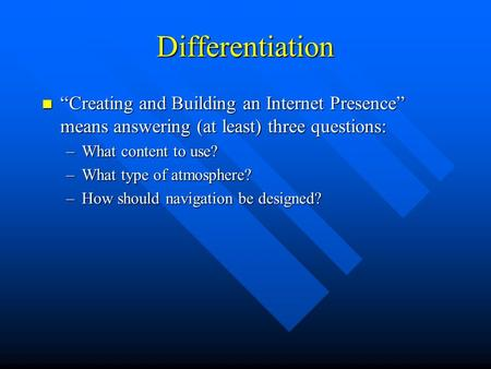 "Differentiation ""Creating and Building an Internet Presence"" means answering (at least) three questions: ""Creating and Building an Internet Presence"" means."
