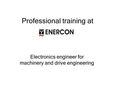 Professional training at Electronics engineer for machinery and drive engineering.