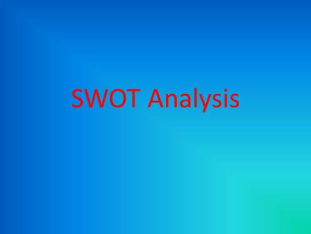 SWOT Analysis. What is a SWOT A strategic planning method used to evaluate a project or business venture. YOU must first start by defining a desired end.