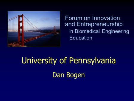University of Pennsylvania Dan Bogen Forum on Innovation and Entrepreneurship in Biomedical Engineering Education.
