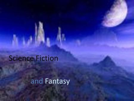 Science Fiction and Fantasy.