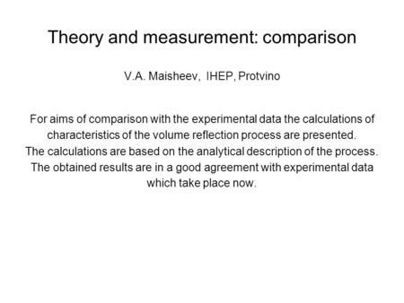 Theory and measurement: comparison V.A. Maisheev, IHEP, Protvino For aims of comparison with the experimental data the calculations of characteristics.
