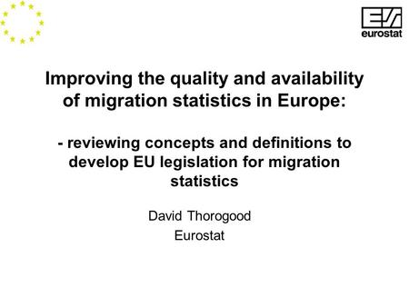 Improving the quality and availability of migration statistics in Europe: - reviewing concepts and definitions to develop EU legislation for migration.
